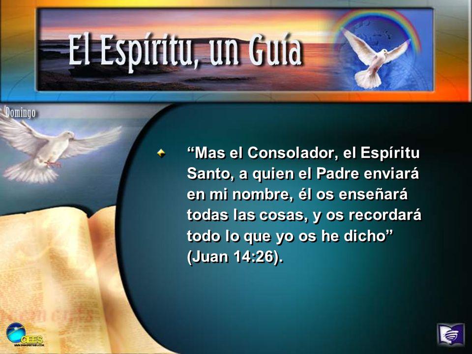 Mas el Consolador, el Espíritu Santo, a quien el Padre enviará en mi nombre, él os enseñará todas las cosas, y os recordará todo lo que yo os he dicho (Juan 14:26).