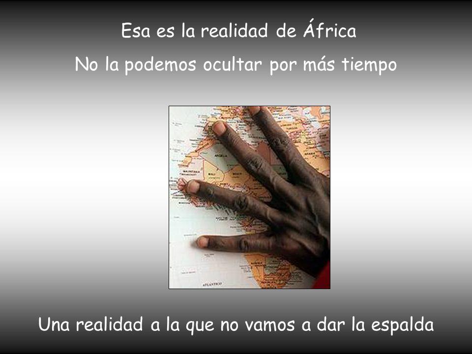 Esa es la realidad de África No la podemos ocultar por más tiempo