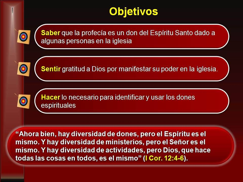 Objetivos Saber que la profecía es un don del Espíritu Santo dado a algunas personas en la iglesia.