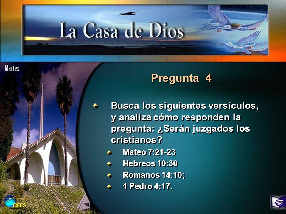 Pregunta 4 Busca los siguientes versículos, y analiza cómo responden la pregunta: ¿Serán juzgados los cristianos