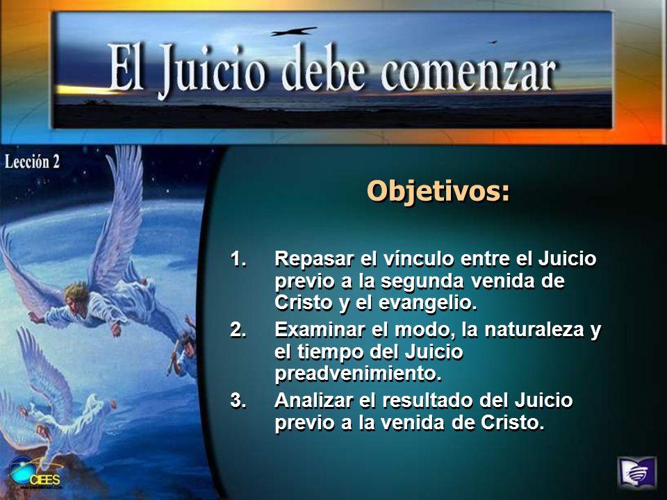Objetivos: Repasar el vínculo entre el Juicio previo a la segunda venida de Cristo y el evangelio.