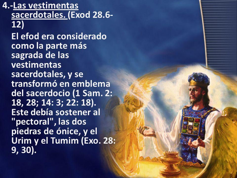 4. -Las vestimentas sacerdotales. (Exod 28