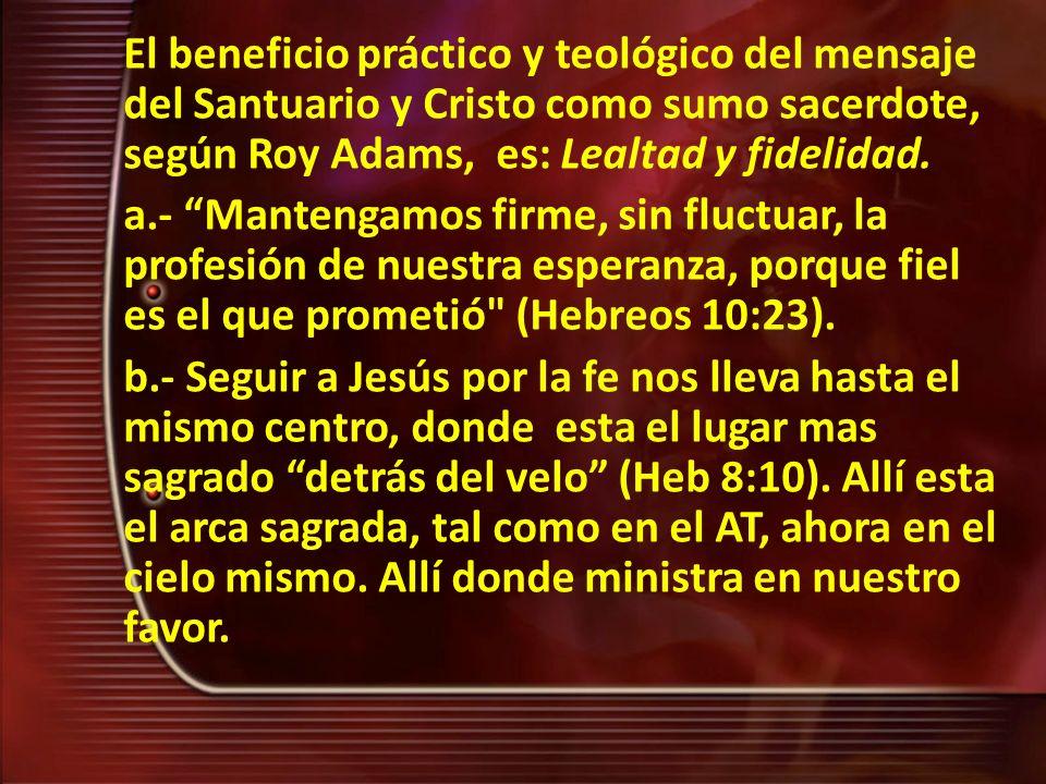 El beneficio práctico y teológico del mensaje del Santuario y Cristo como sumo sacerdote, según Roy Adams, es: Lealtad y fidelidad.