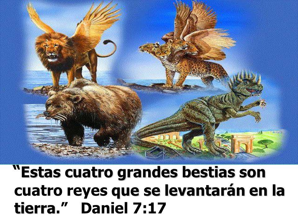 Estas cuatro grandes bestias son cuatro reyes que se levantarán en la tierra. Daniel 7:17