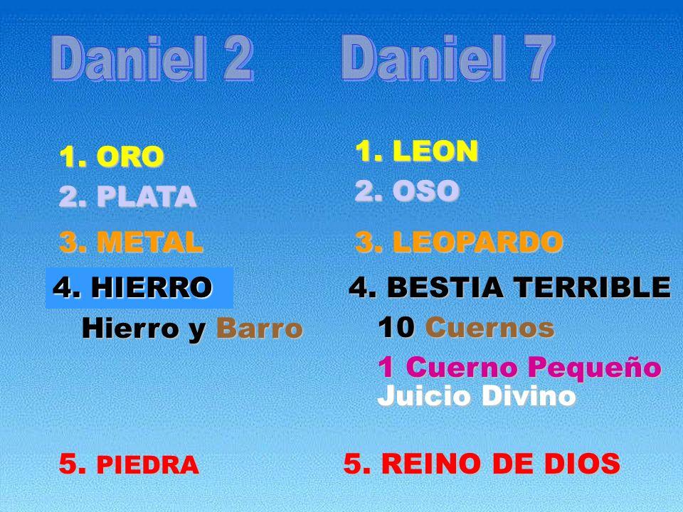 Daniel 2 Daniel 7 1. ORO 2. OSO 2. PLATA 3. METAL 3. LEOPARDO