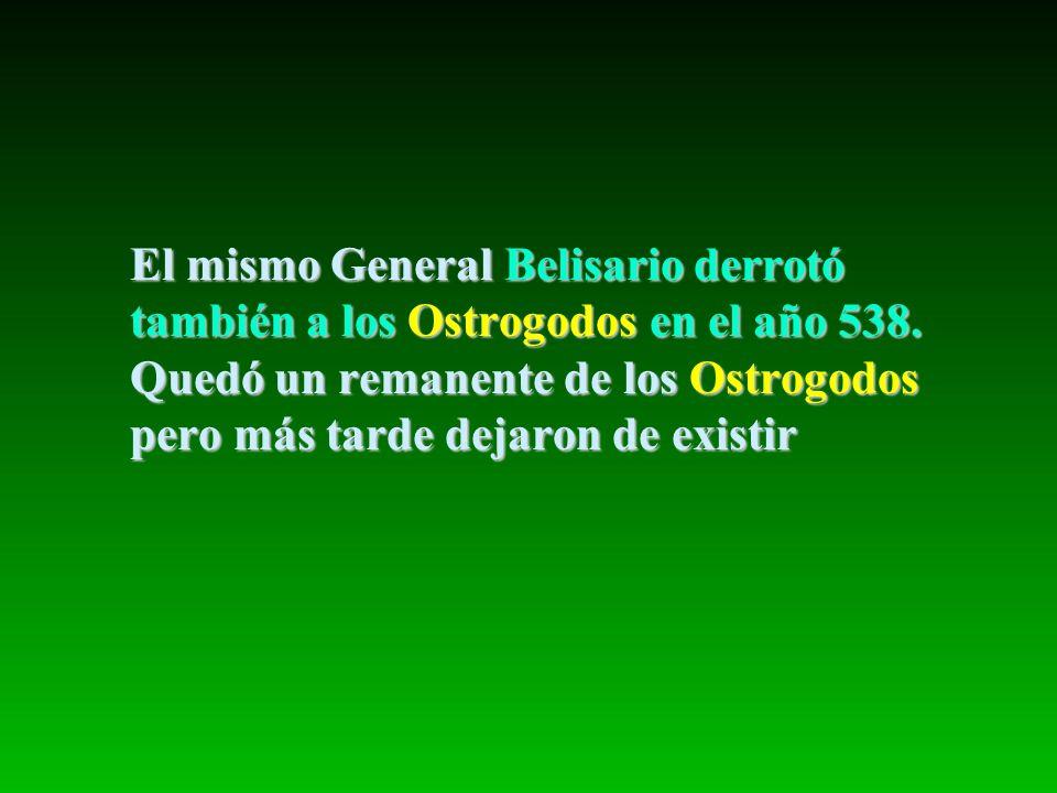 El mismo General Belisario derrotó también a los Ostrogodos en el año 538.