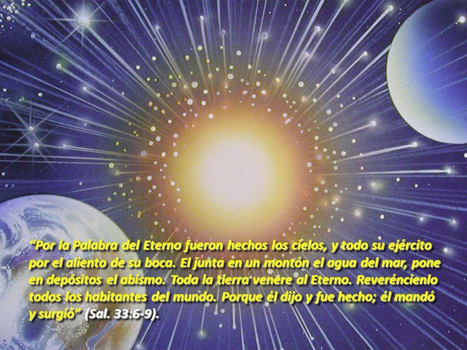 Por la Palabra del Eterno fueron hechos los cielos, y todo su ejército