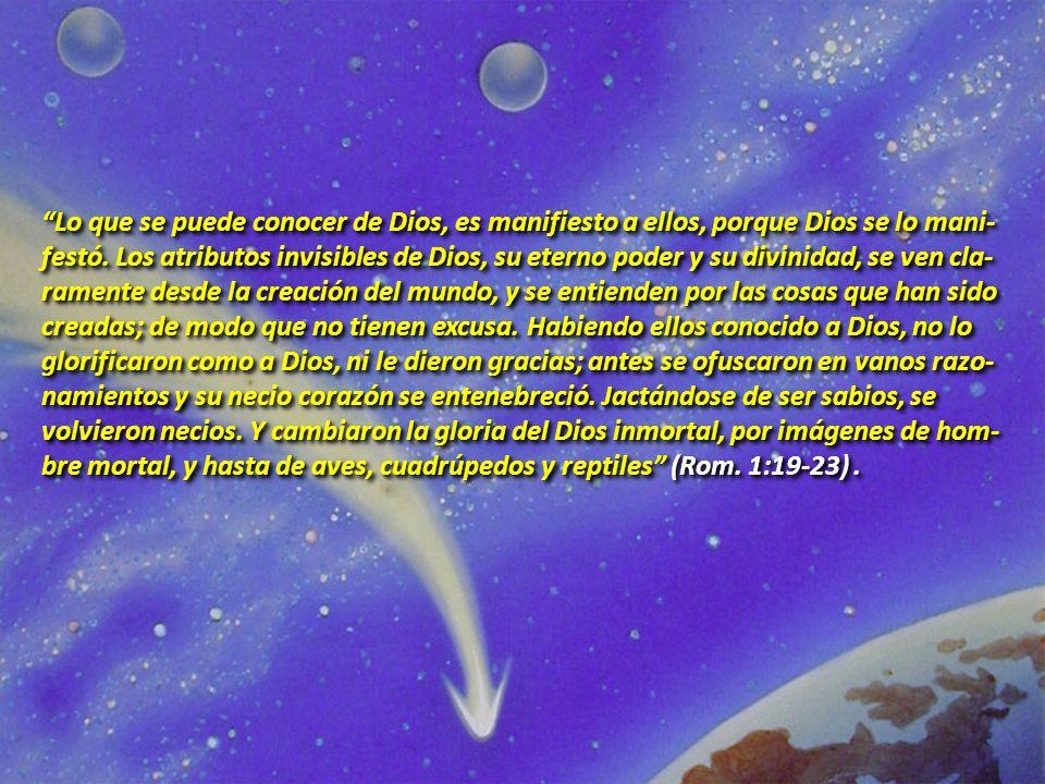 Lo que se puede conocer de Dios, es manifiesto a ellos, porque Dios se lo mani- festó.