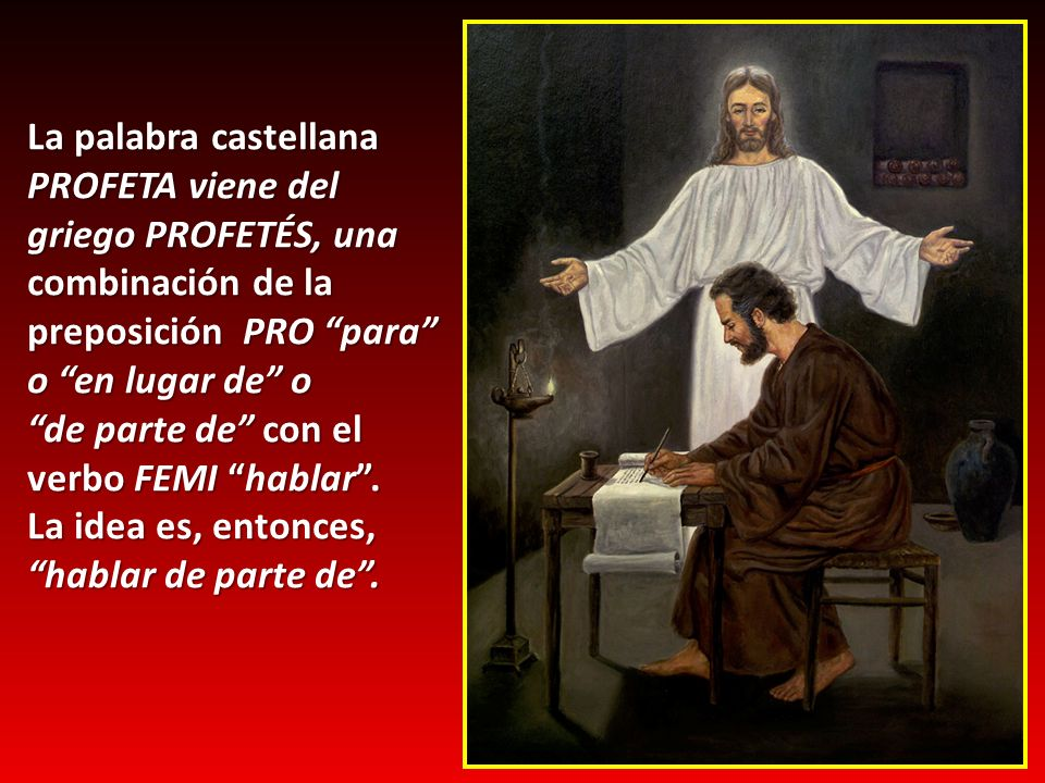 La palabra castellana PROFETA viene del griego PROFETÉS, una