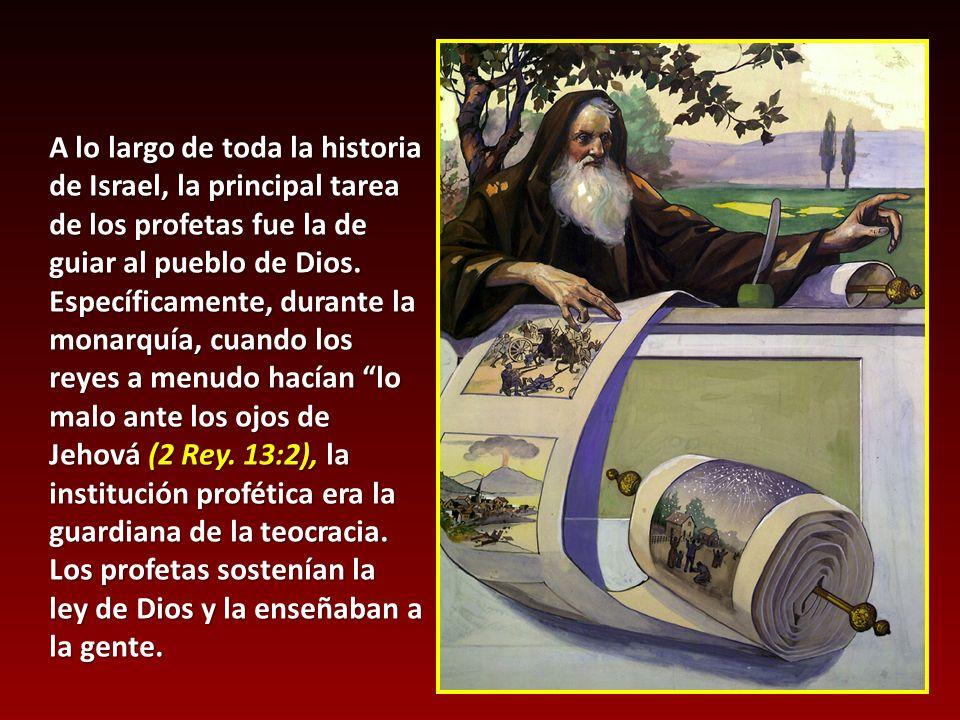 A lo largo de toda la historia de Israel, la principal tarea de los profetas fue la de guiar al pueblo de Dios. Específicamente, durante la monarquía, cuando los reyes a menudo hacían lo