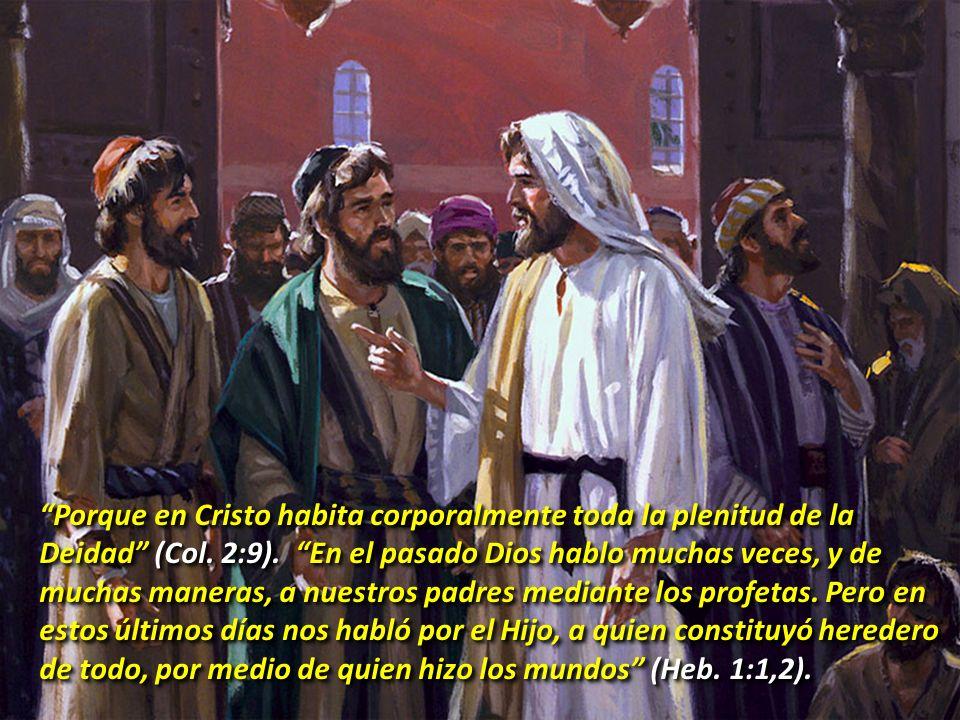 Porque en Cristo habita corporalmente toda la plenitud de la Deidad (Col.