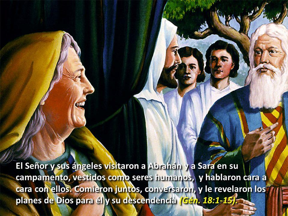 El Señor y sus ángeles visitaron a Abrahán y a Sara en su campamento, vestidos como seres humanos, y hablaron cara a cara con ellos.