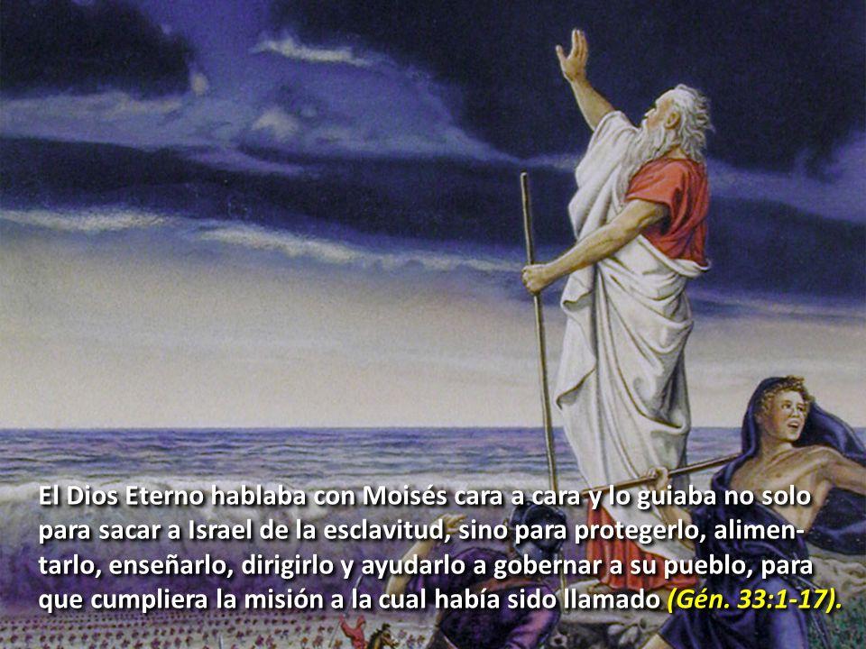 El Dios Eterno hablaba con Moisés cara a cara y lo guiaba no solo