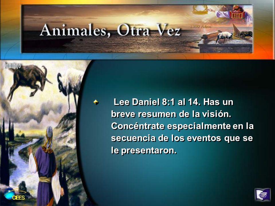 Lee Daniel 8:1 al 14. Has un breve resumen de la visión