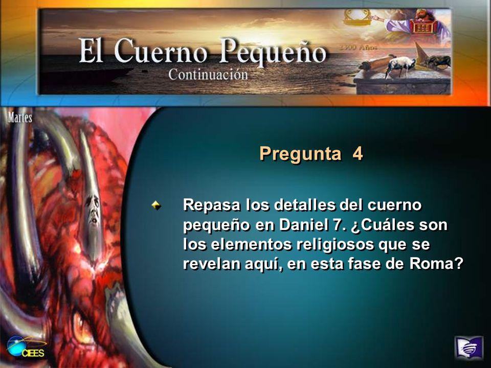 Pregunta 4 Repasa los detalles del cuerno pequeño en Daniel 7.