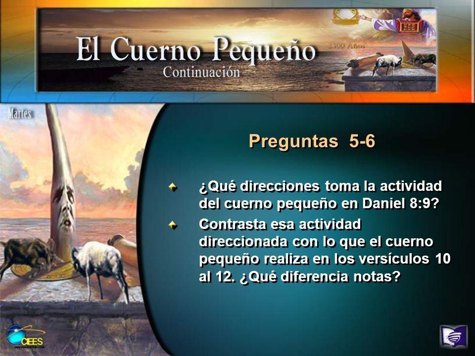 Preguntas 5-6 ¿Qué direcciones toma la actividad del cuerno pequeño en Daniel 8:9