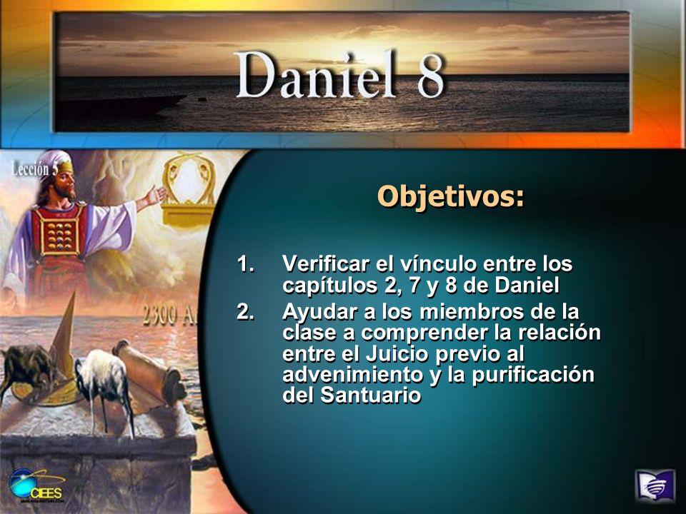 Objetivos: Verificar el vínculo entre los capítulos 2, 7 y 8 de Daniel
