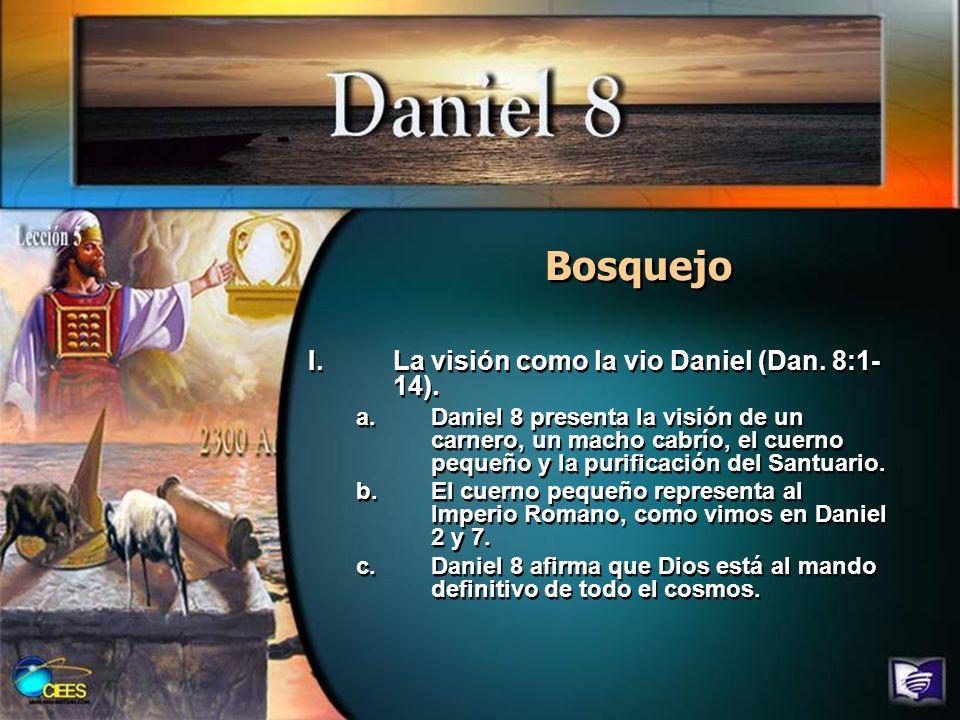 Bosquejo La visión como la vio Daniel (Dan. 8:1-14).