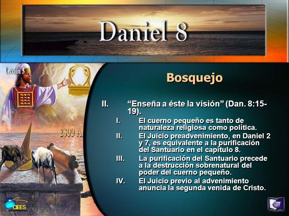 Bosquejo Enseña a éste la visión (Dan. 8:15-19).