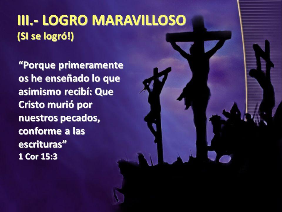 III.- LOGRO MARAVILLOSO (SI se logró!)