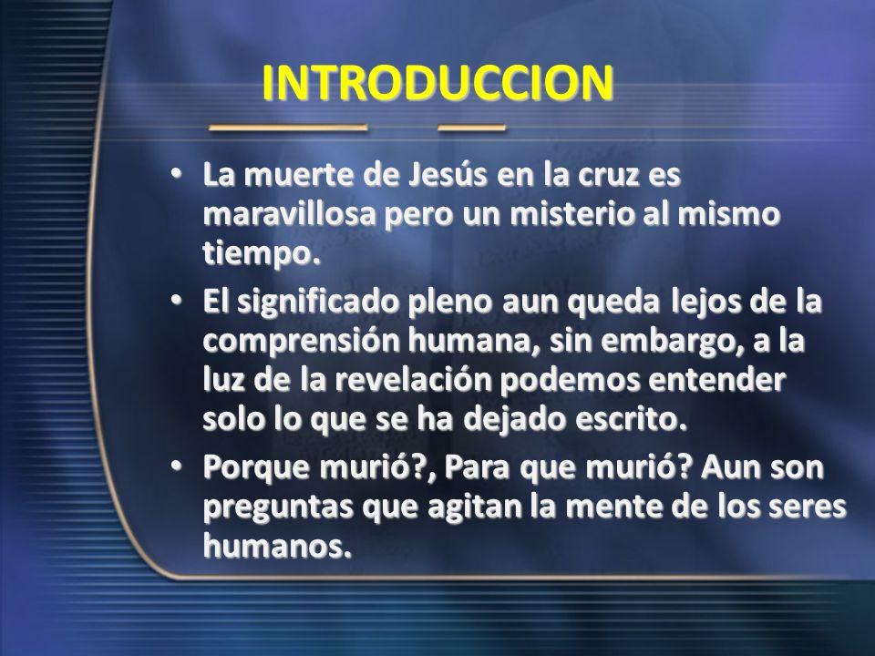 INTRODUCCION La muerte de Jesús en la cruz es maravillosa pero un misterio al mismo tiempo.