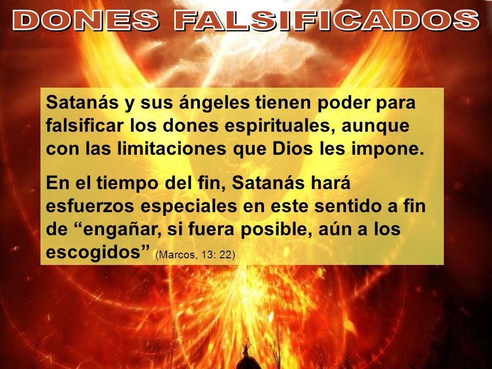DONES FALSIFICADOS Satanás y sus ángeles tienen poder para falsificar los dones espirituales, aunque con las limitaciones que Dios les impone.