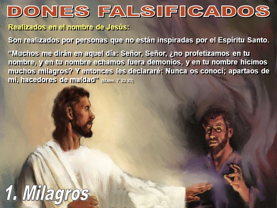 DONES FALSIFICADOS 1. Milagros Realizados en el nombre de Jesús: