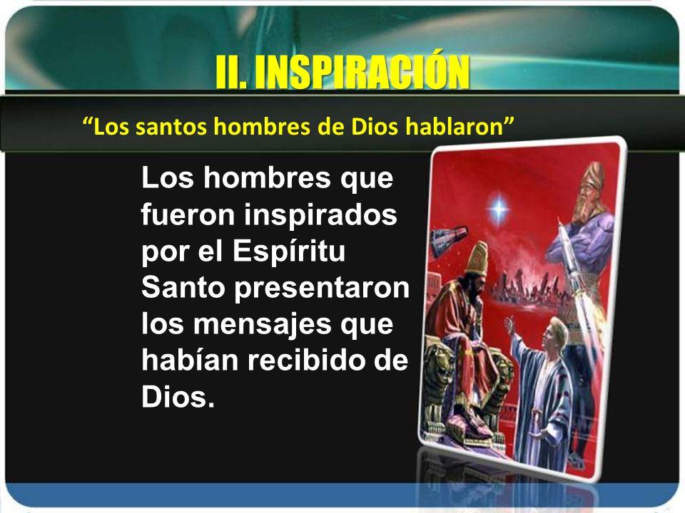 II. INSPIRACIÓN Los santos hombres de Dios hablaron