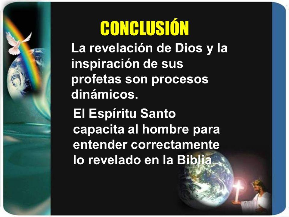 CONCLUSIÓNLa revelación de Dios y la inspiración de sus profetas son procesos dinámicos.