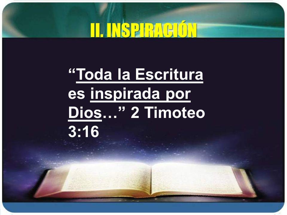 II. INSPIRACIÓN Toda la Escritura es inspirada por Dios… 2 Timoteo 3:16