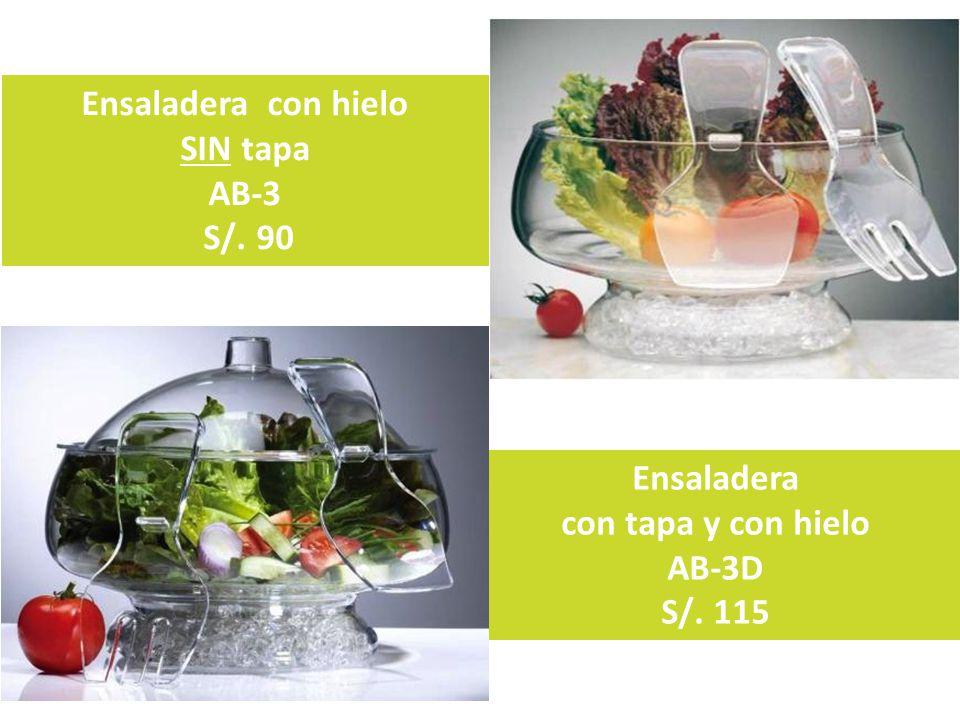 Ensaladera con hielo SIN tapa AB-3 S/. 90 Ensaladera con tapa y con hielo AB-3D S/. 115