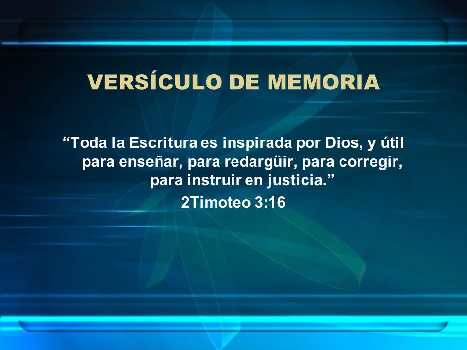 VERSÍCULO DE MEMORIA Toda la Escritura es inspirada por Dios, y útil para enseñar, para redargüir, para corregir, para instruir en justicia.