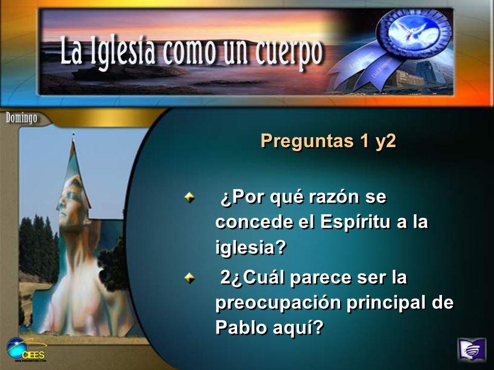 Preguntas 1 y2 ¿Por qué razón se concede el Espíritu a la iglesia.