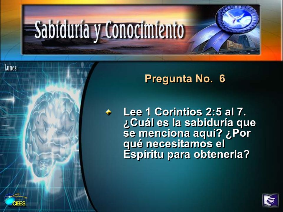 Pregunta No. 6Lee 1 Corintios 2:5 al 7. ¿Cuál es la sabiduría que se menciona aquí.