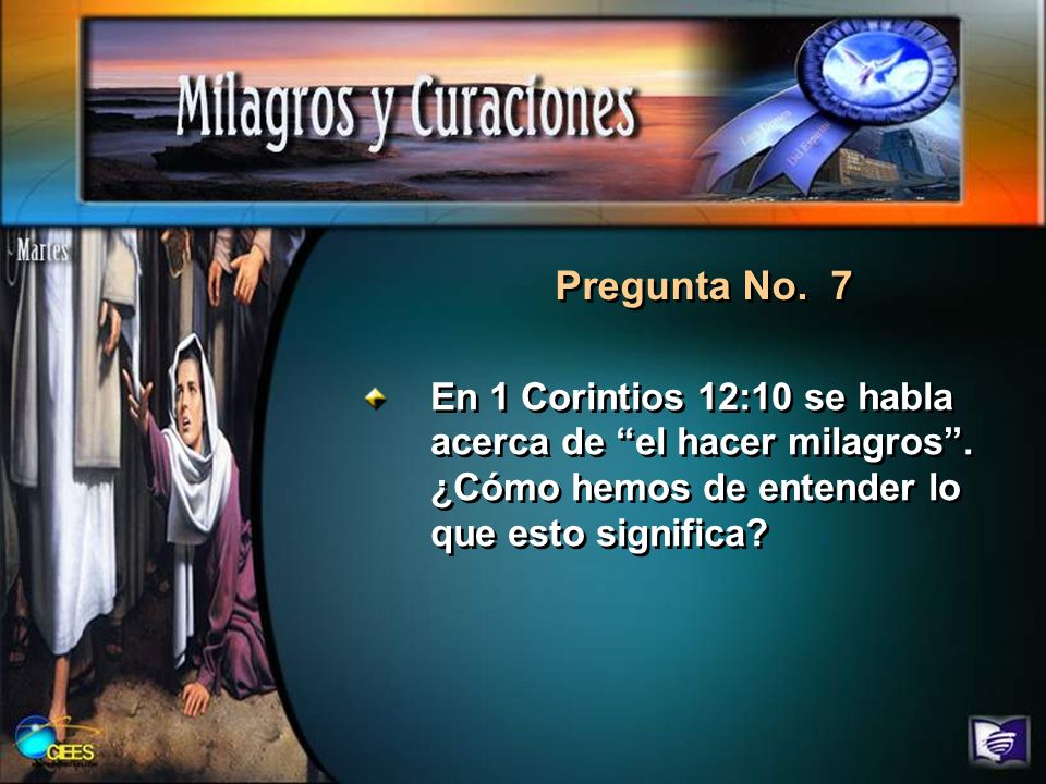 Pregunta No. 7 En 1 Corintios 12:10 se habla acerca de el hacer milagros .
