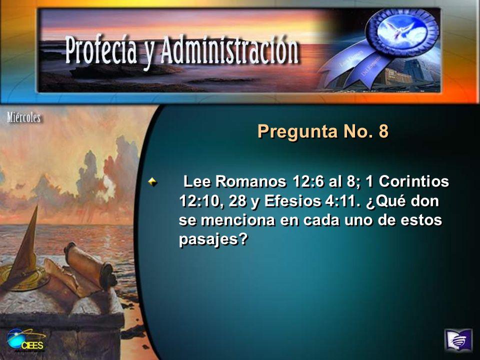Pregunta No.8 Lee Romanos 12:6 al 8; 1 Corintios 12:10, 28 y Efesios 4:11.