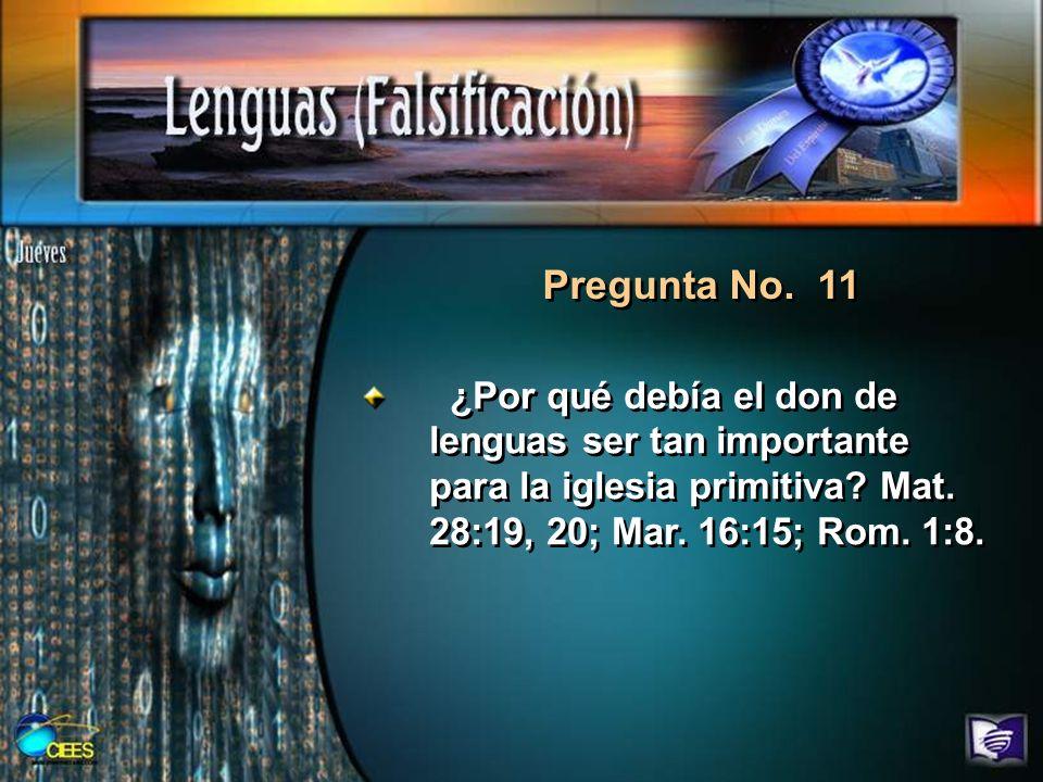 Pregunta No. 11 ¿Por qué debía el don de lenguas ser tan importante para la iglesia primitiva.