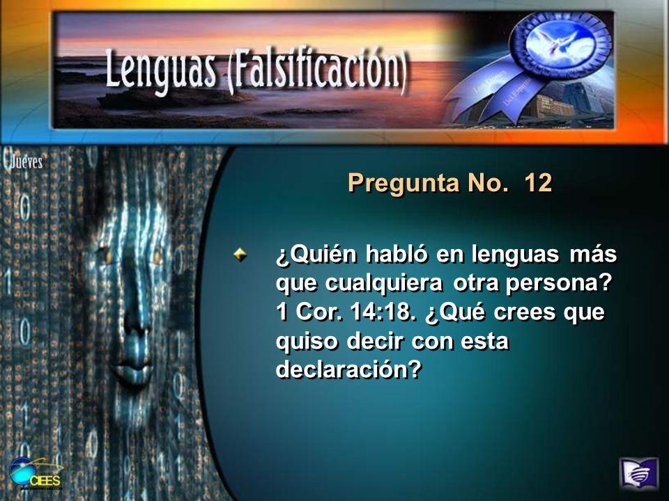 Pregunta No. 12¿Quién habló en lenguas más que cualquiera otra persona.