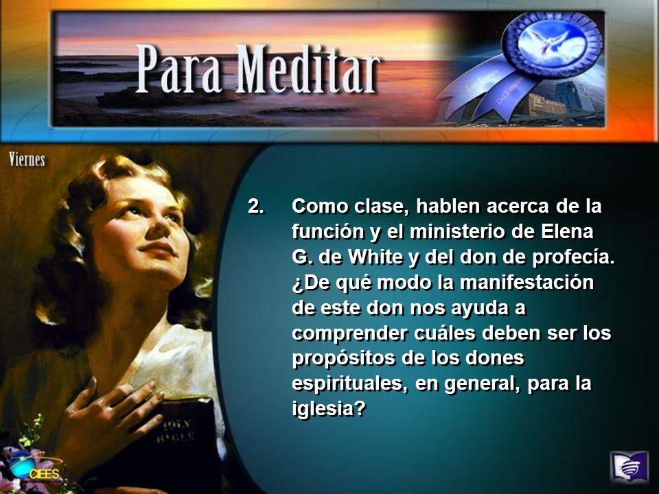 Como clase, hablen acerca de la función y el ministerio de Elena G