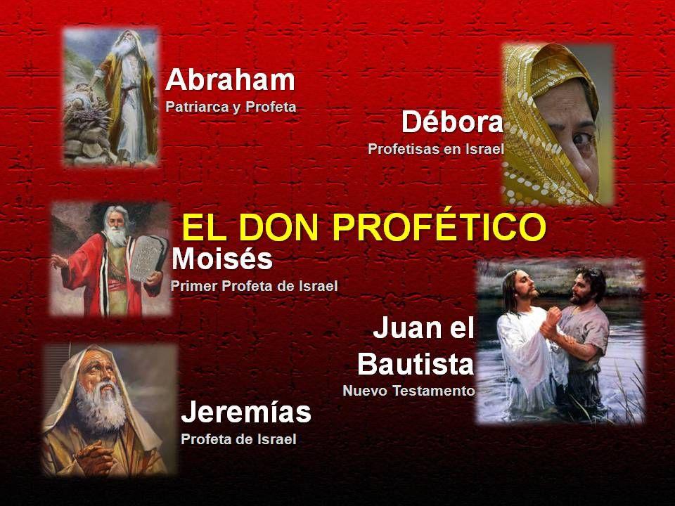 EL DON PROFÉTICO Abraham Débora Moisés Juan el Bautista Jeremías