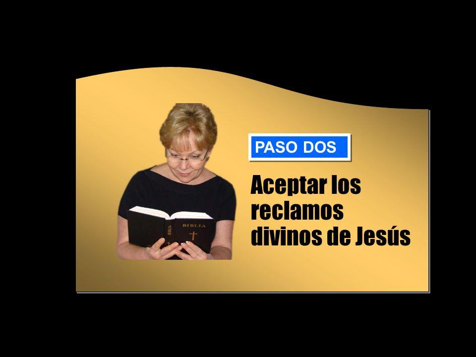 Aceptar los reclamos divinos de Jesús