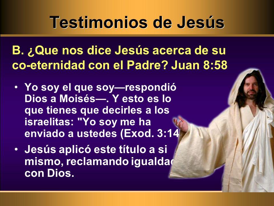 Testimonios de Jesús B. ¿Que nos dice Jesús acerca de su co-eternidad con el Padre Juan 8:58.