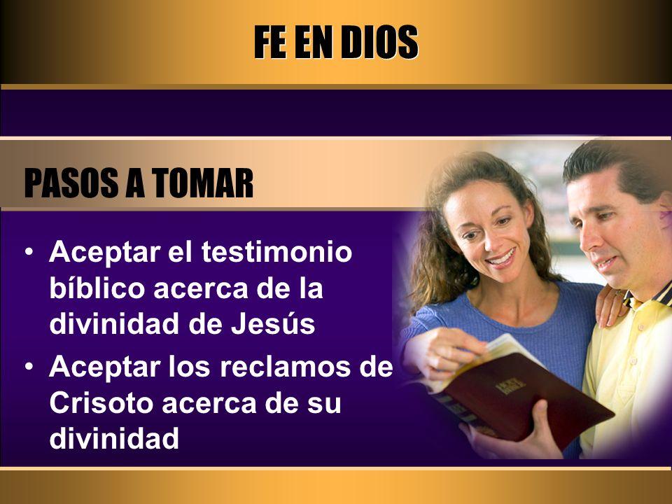 FE EN DIOS PASOS A TOMAR. Aceptar el testimonio bíblico acerca de la divinidad de Jesús.