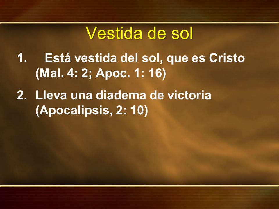 Vestida de sol Está vestida del sol, que es Cristo (Mal.