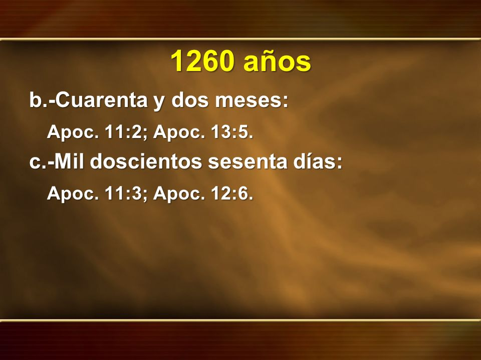 1260 años b.-Cuarenta y dos meses: Apoc. 11:2; Apoc. 13:5.