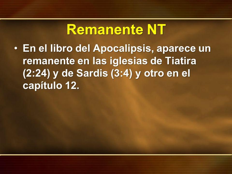 Remanente NT En el libro del Apocalipsis, aparece un remanente en las iglesias de Tiatira (2:24) y de Sardis (3:4) y otro en el capítulo 12.