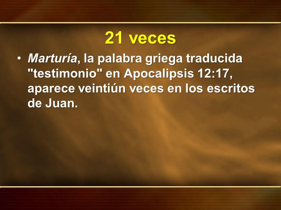 21 veces Marturía, la palabra griega traducida testimonio en Apocalipsis 12:17, aparece veintiún veces en los escritos de Juan.