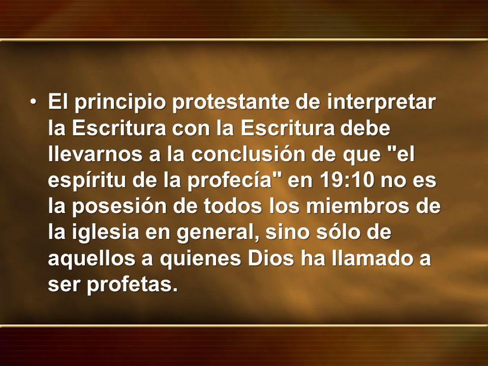 El principio protestante de interpretar la Escritura con la Escritura debe llevarnos a la conclusión de que el espíritu de la profecía en 19:10 no es la posesión de todos los miembros de la iglesia en general, sino sólo de aquellos a quienes Dios ha llamado a ser profetas.