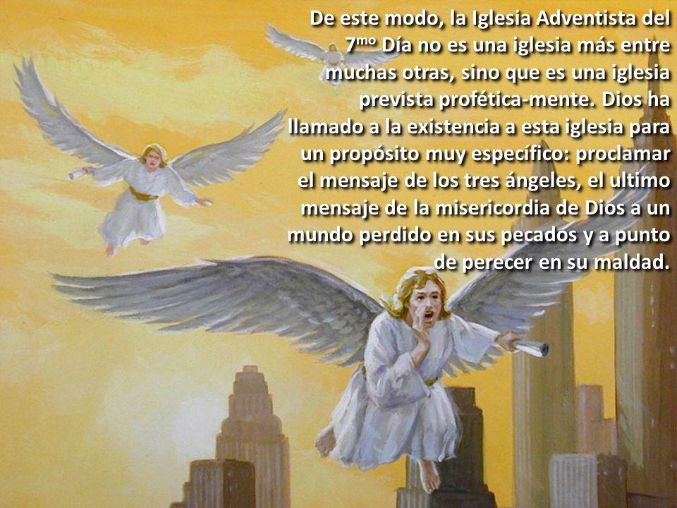 De este modo, la Iglesia Adventista del 7mo Día no es una iglesia más entre muchas otras, sino que es una iglesia prevista profética-mente.