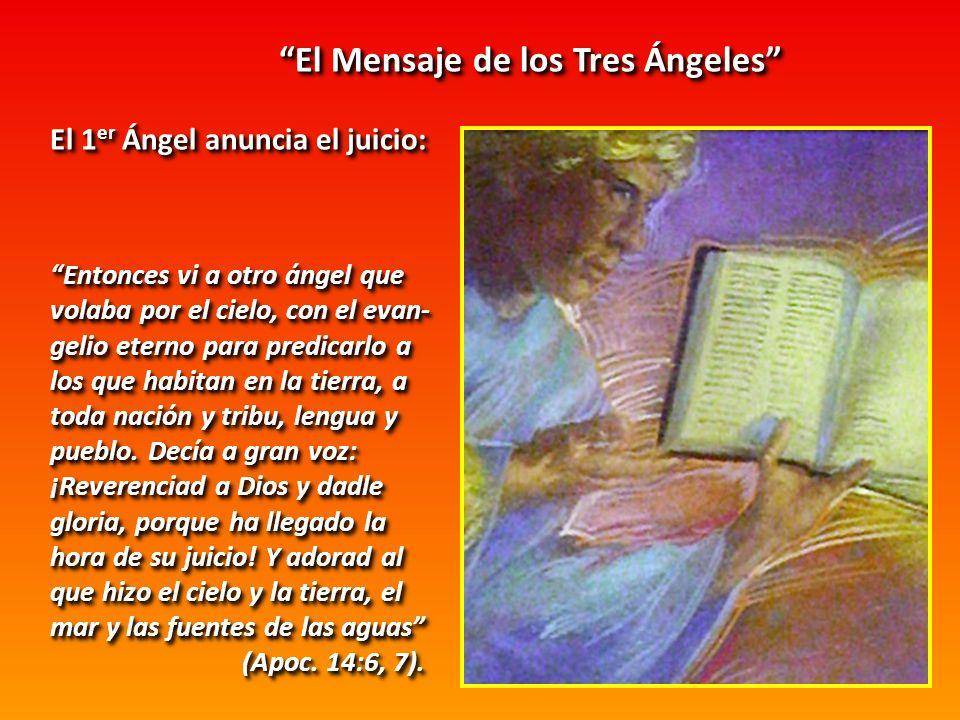 El Mensaje de los Tres Ángeles El 1er Ángel anuncia el juicio: